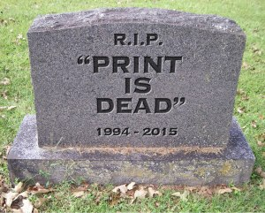 """Photo illustration of the dearly departed """"PRINT IS DEAD"""" by Darren Sanefski."""