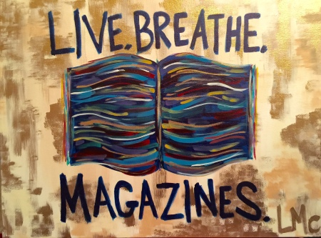 Live.Breathe.Magazines. No one knows me better than my family. A  painting by my daughter Laura McCrory says it all. ©2015